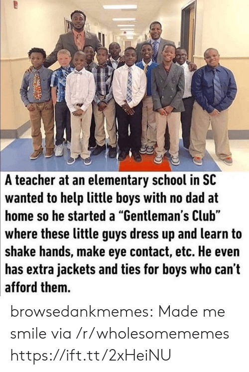 """No Dad: A teacher at an elementary school in SC  wanted to help little boys with no dad at  home so he started a """"Gentleman's Club""""  where these little guys dress up and learn to  shake hands, make eye contact, etc. He even  has extra jackets and ties for boys who can t  afford them. browsedankmemes:  Made me smile via /r/wholesomememes https://ift.tt/2xHeiNU"""