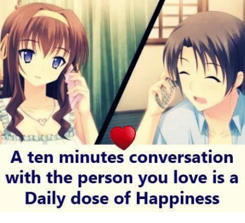 Love: A ten minutes conversation  with the person you love is a  Daily dose of Happiness