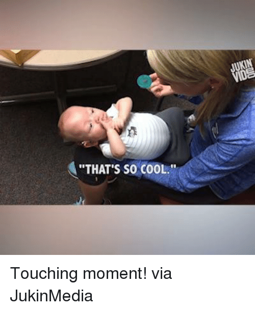 """Memes, Cool, and Touche: A """"THAT'S SO COOL. Touching moment! via JukinMedia"""