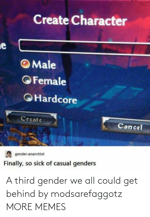 gender: A third gender we all could get behind by modsarefaggotz MORE MEMES
