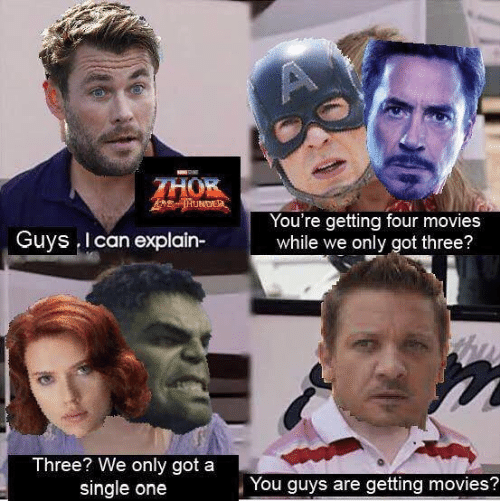 One You: A  THOR  THUNDE  You're getting four movies  while we only got three?  Guys I can explain-  Three? We only got a  single one  You guys are getting movies?