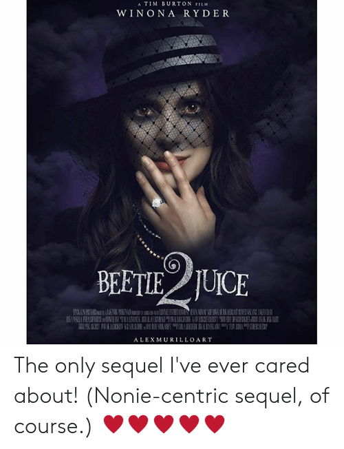 Winona Ryder: A TIM BURTON FILM  WINONA RYDER  BEETIE  JUCE  RANRABA PRAS NN TALIN AE ESSY  NT  ALEX MURILLOART The only sequel I've ever cared about! (Nonie-centric sequel, of course.) ♥♥♥♥♥