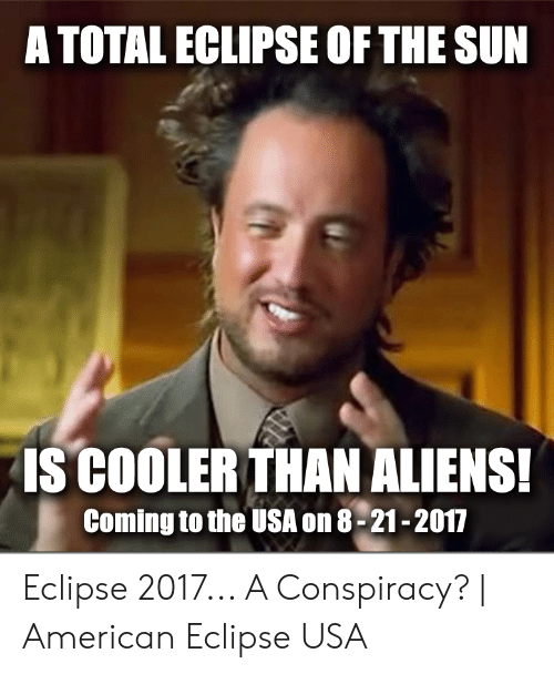 Eclipse Solar 2017: A TOTAL ECLIPSE OF THE SUN  ISCOOLER THAN ALIENS  Coming to the USA on 8-21-2017 Eclipse 2017... A Conspiracy? | American Eclipse USA