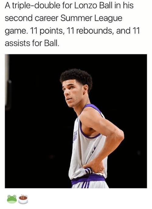 a triple double: A triple-double for Lonzo Ball in his  second career Summer League  game. 11 points, 11 rebounds, and 11  assists for Ball. 🐸☕️