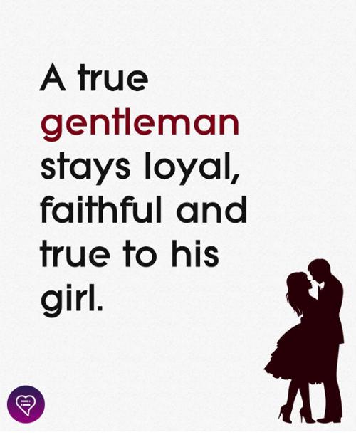 Memes, True, and Girl: A true  genfieman  stays loyal,  faithful and  frue fo his  girl