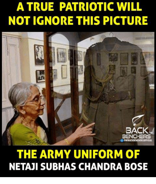 Ignore This: A TRUE PATRIOTIC WILL  NOT IGNORE THIS PICTURE  BACK  BENCHERS  THE ARMY UNIFORM OF  NETAJISUBHAS CHANDRA BOSE