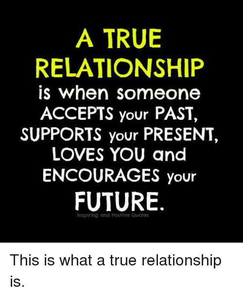 Quotes About Love Relationships: A TRUE RELATIONSHIP Is When Someone ACCEPTS Your PAST
