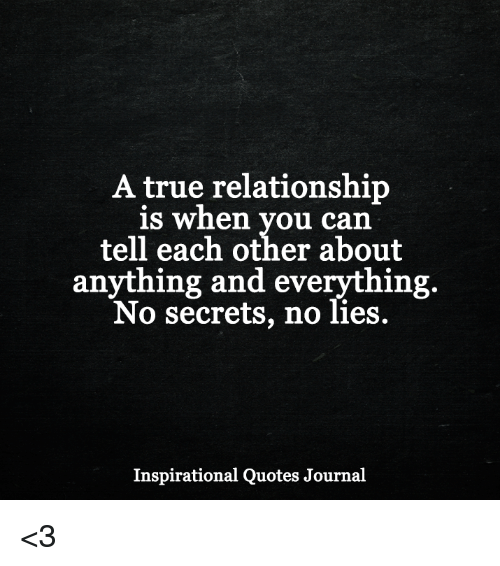 Memes, 🤖, and Journal: A true relationship  is when you can  tell each other about  anything and everything  No secrets, no lies.  Inspirational Quotes Journal <3