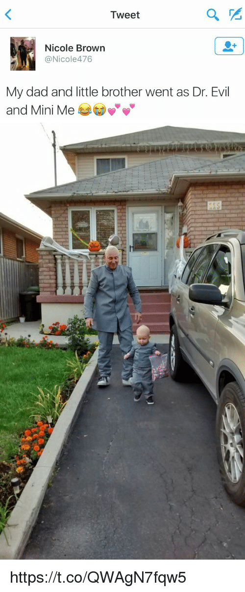 Dr. Evil : a  Tweet  Nicole Brown  @Nicole 476  My dad and little brother went as Dr. Evil  and Mini Me   asses https://t.co/QWAgN7fqw5