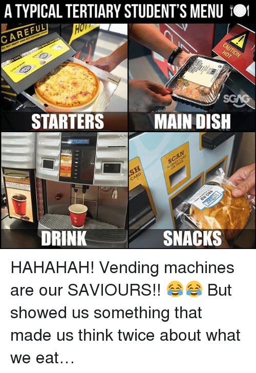 Memes, Dish, and Link: A TYPICAL TERTIARY STUDENT'S MENU TO  CAREFUL  STARTERS  MAIN DISH  DRINK  SNACKS HAHAHAH! Vending machines are our SAVIOURS!! 😂😂 But <link in bio> showed us something that made us think twice about what we eat…