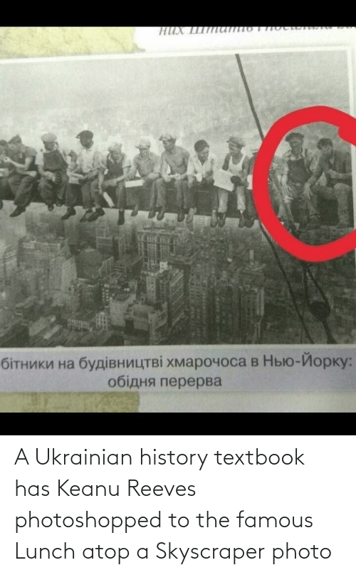 Textbook: A Ukrainian history textbook has Keanu Reeves photoshopped to the famous Lunch atop a Skyscraper photo