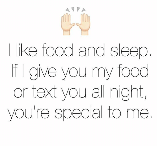 Your Special To Me: A VA  like food and sleep  f give you my food  or text you all night,  you're special to me