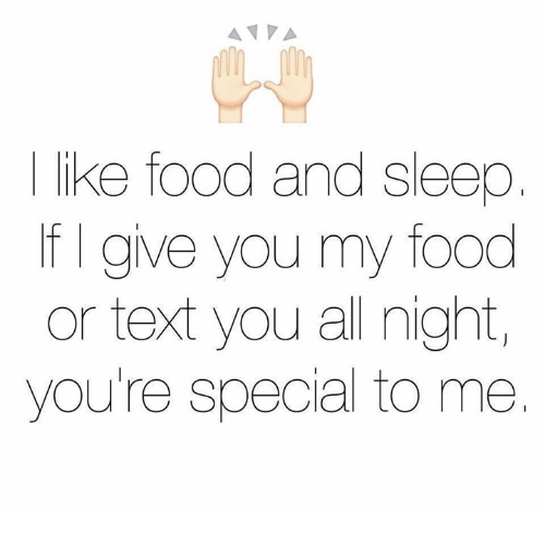 Your Special To Me: A VA  like food and sleep  give you my food  or text you all night,  you're special to me