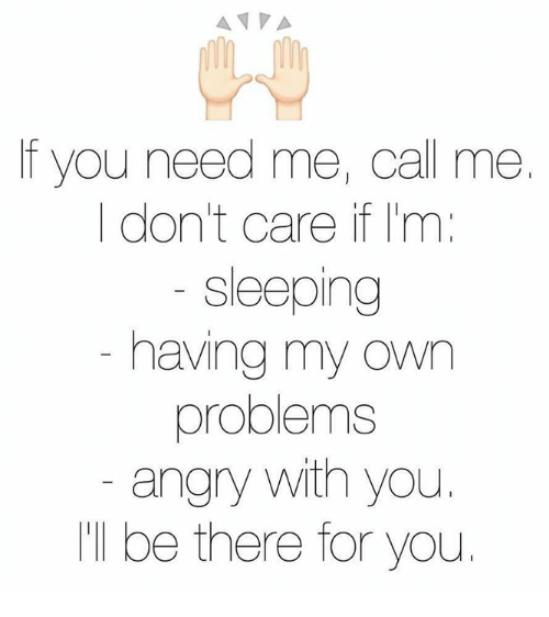 Funny: A VA  you need me, call me.  don't care if m  Sleeping  having my own  problems  angry with you  be there for you.