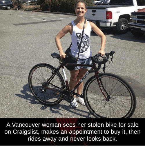 Craigslist, Memes, and Vancouver: A Vancouver woman sees her stolen bike for sale  on Craigslist, makes an appointment to buy it, then  rides away and never looks back.