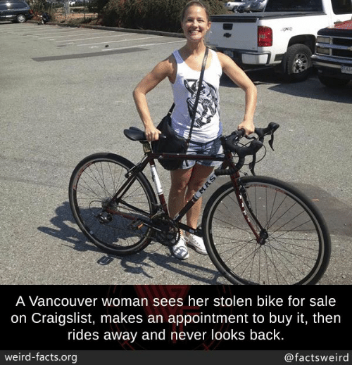 Vancouver: A Vancouver woman sees her stolen bike for sale  on Craigslist, makes an appointment to buy it, then  rides away and never looks back  weird-facts.org  @factsweird