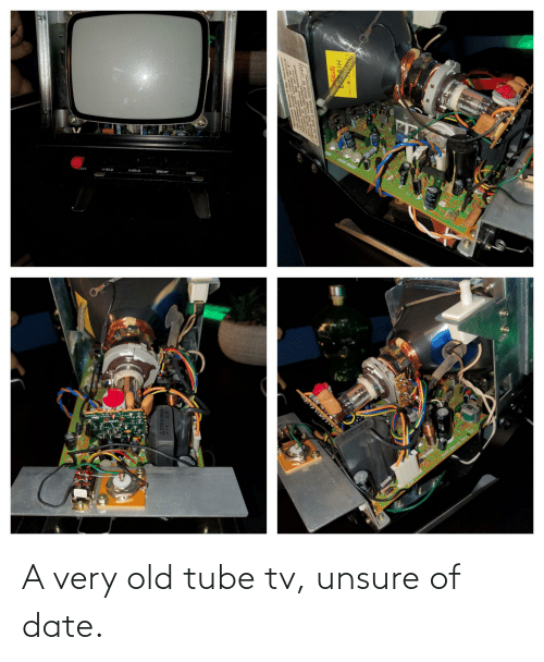 Tube: A very old tube tv, unsure of date.
