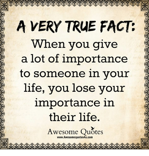 A VERY TRUE FACT When You Give A Lot Of Importance To