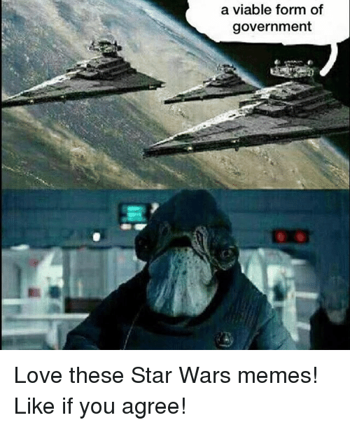 Star Wars Memes: a viable form of  government Love these Star Wars memes! Like if you agree!