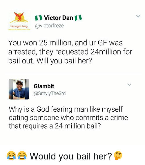 Crime, Dating, and God: A Victor Dan  Nonogist blog  @victorfreze  You won 25 million, and ur GF was  arrested, they requested 24million for  bail out. Will you bail her?  G!ambit  asmylyThe3rd  Why is a God fearing man like myself  dating someone who commits a crime  that requires a 24 million bail? 😂😂 Would you bail her?🤔