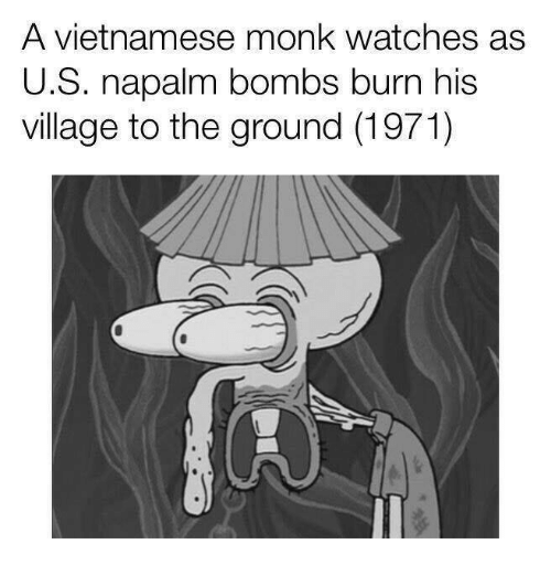 napalm: A vietnamese monk watches as  U.S. napalm bombs burn his  village to the ground (1971)