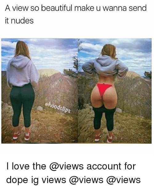 Beautiful, Dope, and Funny: A view so beautiful make u wanna send  it nudes  ehoodclips I love the @views account for dope ig views @views @views