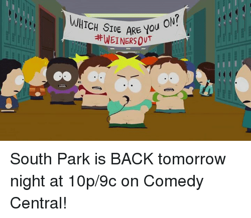 Dank, South Park, and Comedy Central: a  WHICH SIDE ARE lou  South Park is BACK tomorrow night at 10p/9c on Comedy Central!