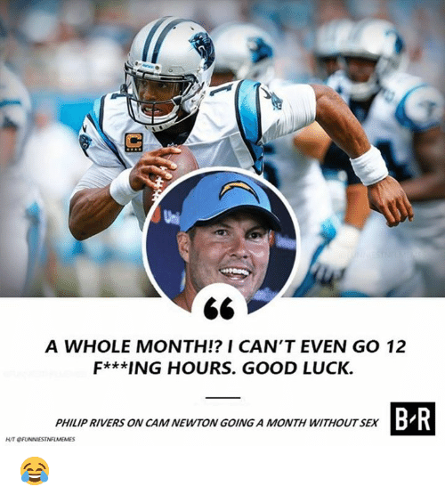 Cam Newton: A WHOLE MONTH!? I CAN'T EVEN GO 12  F***ING HOURS. GOOD LUCK.  B-R  PHILIP RIVERS ON CAM NEWTON GOING A MONTH WITHOUTSEXD 😂