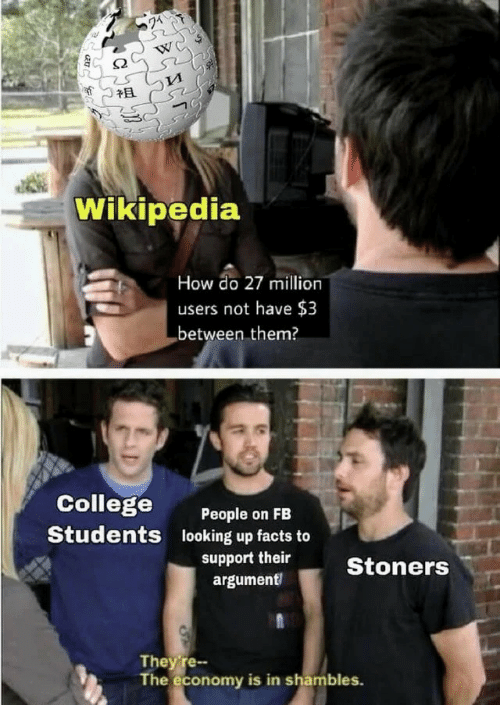 shambles: A  Wikipedia  How do 27 million  users not have $3  between them?  College  People on FB  looking up facts to  Students  support their  Stoners  argument  They're-  The economy is in shambles.
