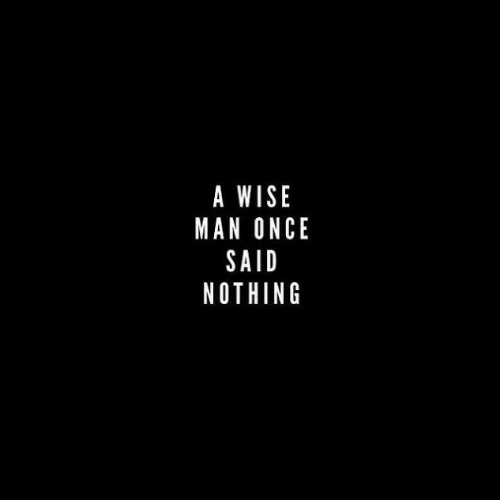 Wise Man: A WISE  MAN ONCE  SAID  NOTHING