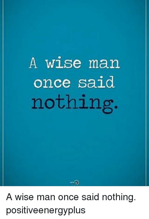 a wise man A wise man once said nothing there are times when the best reply is no reply  silence can be an answer in and of itself not every rude.