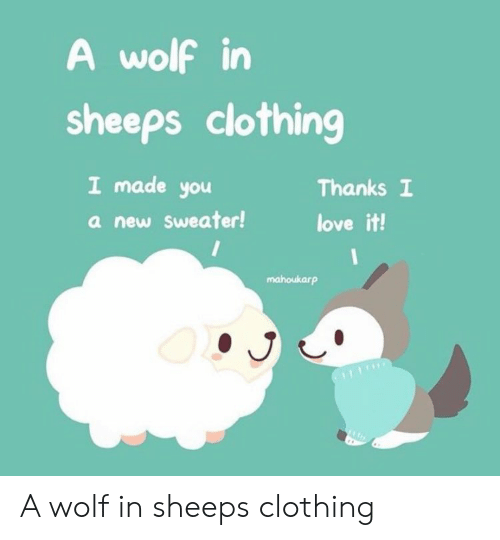 sheeps: A wolf in  sheeps clothing  I made you  a new Sweater!  Thanks I  love it!  mahoukarp A wolf in sheeps clothing