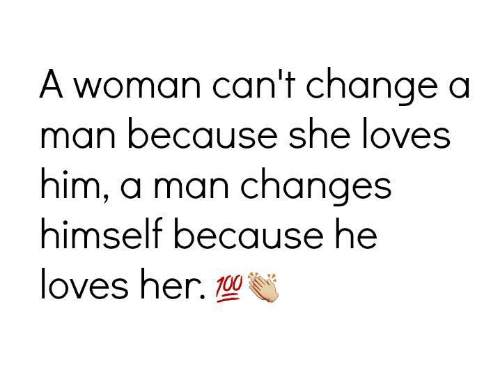 When a man changes for a woman