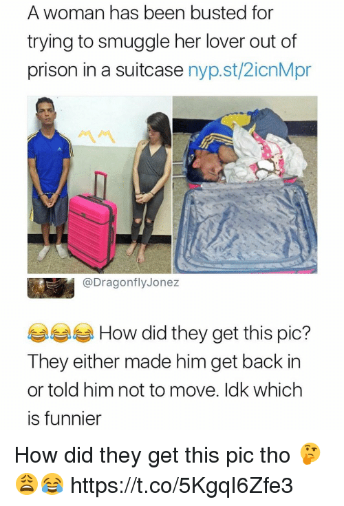 Prison, Back, and Been: A woman has been busted for  trying to smuggle her lover out of  prison in a suitcase nyp.st/2icnMpr  서서  bragontiyJonez  부부부 How did they get this pic?  They either made him get back in  or told him not to move. ldk which  is funnier How did they get this pic tho 🤔😩😂 https://t.co/5KgqI6Zfe3