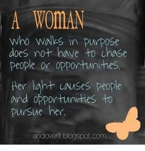Memes, Blogspot, and Chase: A WOMAN  who wNks in purpose  does not have to chase  people or opportunites  Her light uauses people  and opportunities to  pursue her  andovert blogspot.com