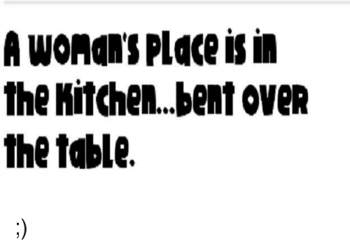 A womans placeisin the kitchenbent over the table meme on sizzle memes and table a womans placeisin the kitchennt workwithnaturefo