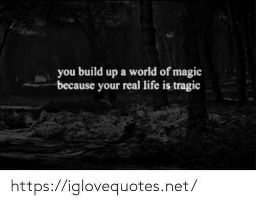 World Of: a world of magic  build  |up  you  because your real life is tragic https://iglovequotes.net/