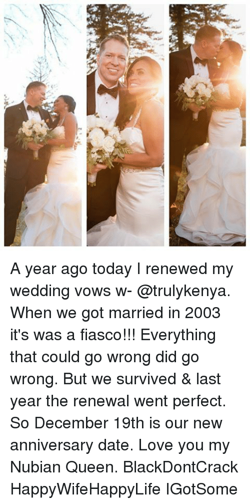 Memes, Fiasco, and 🤖: A year ago today I renewed my wedding vows w- @trulykenya. When we got married in 2003 it's was a fiasco!!! Everything that could go wrong did go wrong. But we survived & last year the renewal went perfect. So December 19th is our new anniversary date. Love you my Nubian Queen. BlackDontCrack HappyWifeHappyLife IGotSome
