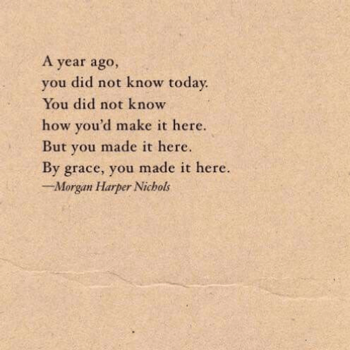morgan: A year ago,  you did not know toda  You did not know  how you'd make it here.  But you made it here.  By grace, you made it here.  Morgan Harper Nichols