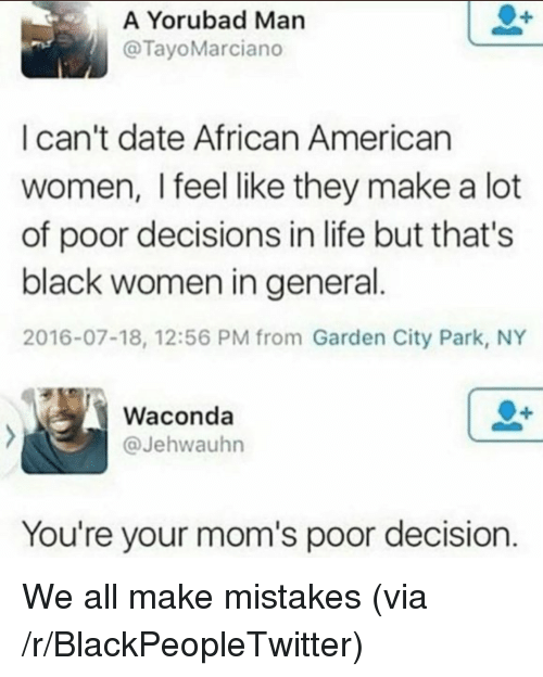 A Yorubad Man Ican 39 T Date African American Women I Feel Like They Make A Lot Of Poor Decisions