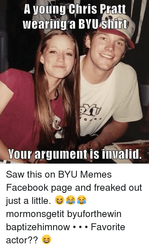Argument Is Invalid: A young Chris Pratt  wearing a BYU Shirt  Your argument is invalid. Saw this on BYU Memes Facebook page and freaked out just a little. 😆😂😂 mormonsgetit byuforthewin baptizehimnow • • • Favorite actor?? 😆