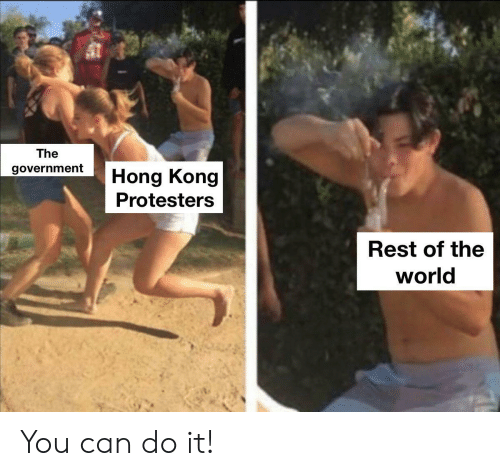 you can do it: a1  The  government  Hong Kong  Protesters  Rest of the  world You can do it!