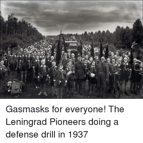 Dank, 🤖, and Pioneer: a61s  cres Gasmasks for everyone!  The Leningrad Pioneers doing a defense drill in 1937
