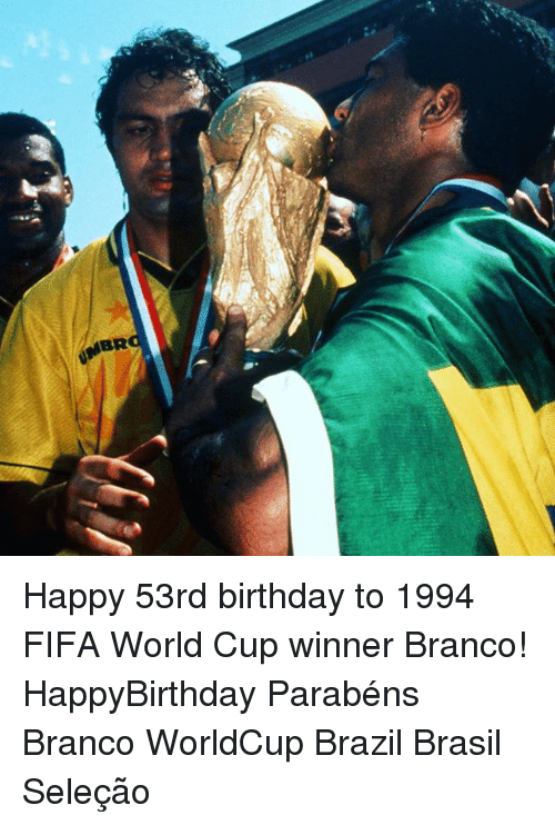 Birthday, Fifa, and Memes: aa Happy 53rd birthday to 1994 FIFA World Cup winner Branco! HappyBirthday Parabéns Branco WorldCup Brazil Brasil Seleção