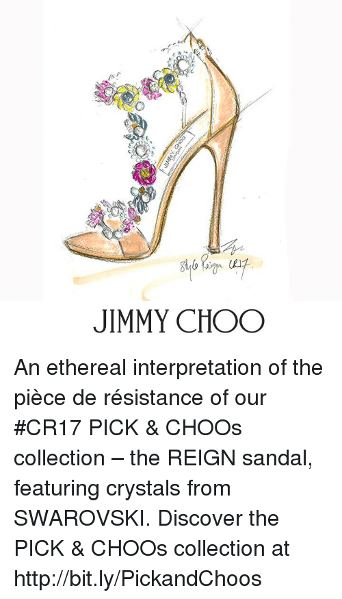 Ethered: AA  JIMMY CHOO An ethereal interpretation of the pièce de résistance of our #CR17 PICK & CHOOs collection – the REIGN sandal, featuring crystals from SWAROVSKI.   Discover the PICK & CHOOs collection at http://bit.ly/PickandChoos