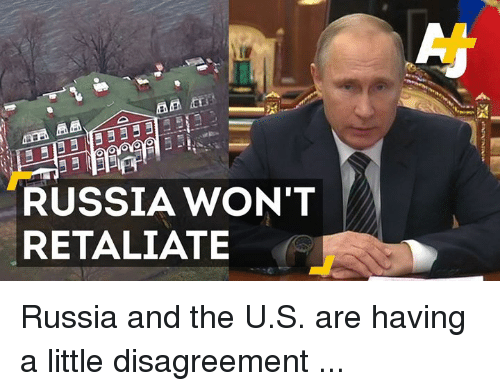 Disagreance: AA  RUSSIA WON'T  RETALIATE Russia and the U.S. are having a little disagreement ...