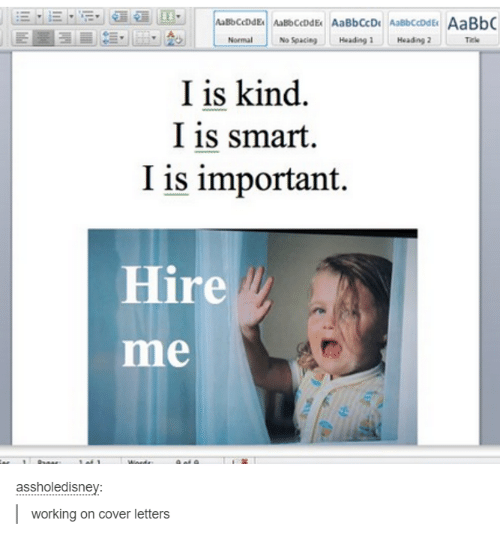 is smart i is important hire me assholedisney working on cover letters