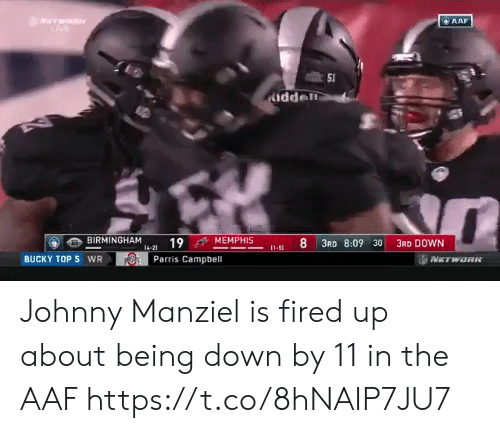 Johnny Manziel: AAF  idden  BIRMINGHAM 14-21 19  f+ MEMPHIS  8 3RD 8:09 30 3RD DOWN  BUCKY TOP 5 WR  Parris Campbell Johnny Manziel is fired up about being down by 11 in the AAF https://t.co/8hNAIP7JU7