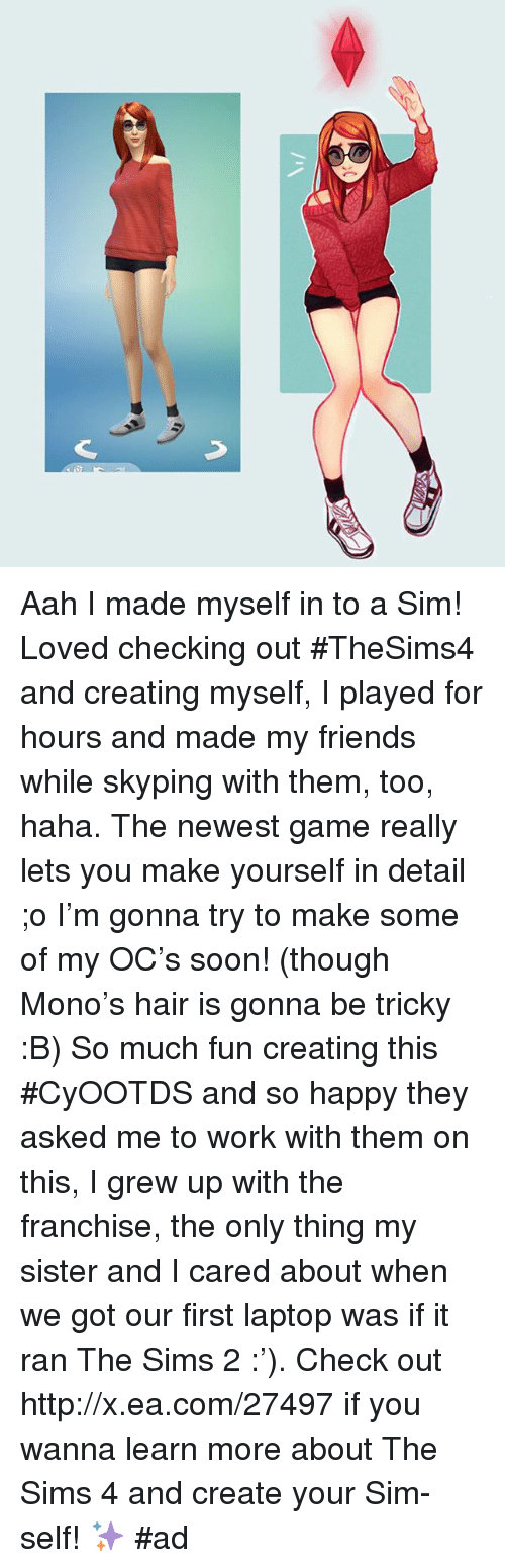 the sim: Aah I made myself in to a Sim! Loved checking out #TheSims4 and creating myself, I played for hours and made my friends while skyping with them, too, haha. The newest game really lets you make yourself in detail ;o I'm gonna try to make some of my OC's soon! (though Mono's hair is gonna be tricky :B) So much fun creating this #CyOOTDS and so happy they asked me to work with them on this, I grew up with the franchise, the only thing my sister and I cared about when we got our first laptop was if it ran The Sims 2 :'). Check out http://x.ea.com/27497 if you wanna learn more about The Sims 4 and create your Sim-self! ✨ #ad