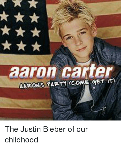 Memes, Aaron Carter, and 🤖: aaron carter  AARONS PARTI COME GET m The Justin Bieber of our childhood